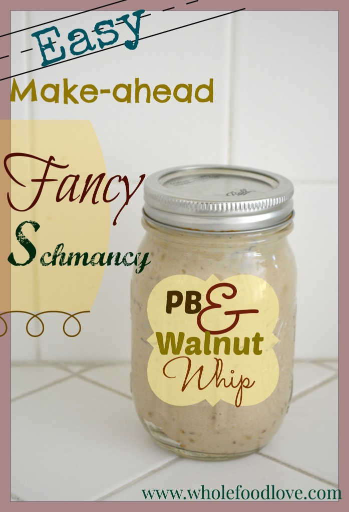 Easy Make ahead PB Walnut Whip