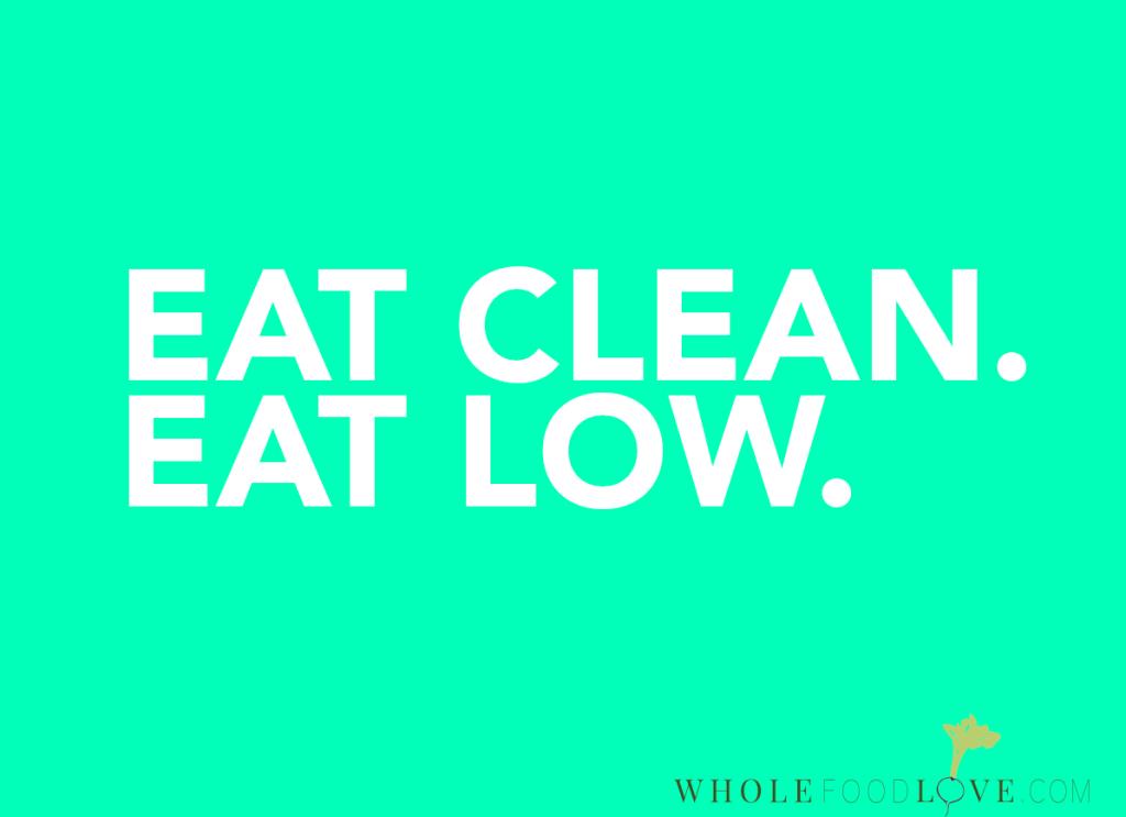 Eat Clean. Eat Low.